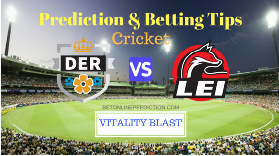 Derbyshire vs Leicestershire NORTH GROUP T20 Prediction and Free Betting Tips 11th August 2018 (1)