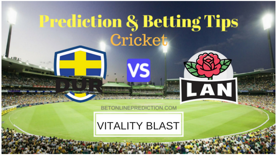 Durham vs Lancashire North Group T20 Prediction and Free Betting Tips 12th August 2018