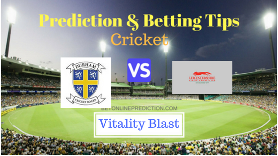 Durham vs Leicestershire North Group T20 Prediction and Free Betting Tips 8th August 2018