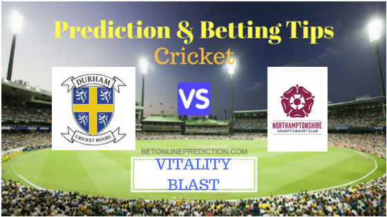 Durham vs Northamptonshire North Group T20 Prediction and Free Betting Tips 2nd August 2018
