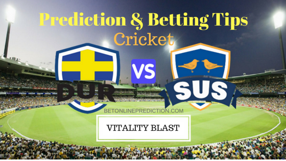 Durham vs Sussex 2nd Quarter- Final T20 Prediction and Free Betting Tips 24th August 2018