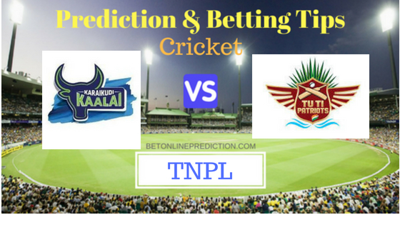 Karaikudi Kaalai vs TUTI Patriots 28th T20 Match Prediction and Free Betting Tips 5th August 2018