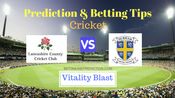 Lancashire vs Durham North Group T20 Prediction and Free Betting Tips 7th August 2018 (1)