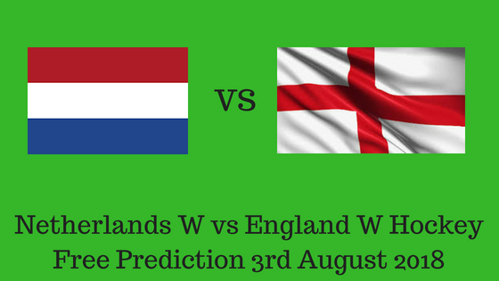 Netherlands W vs England W Hockey Free Prediction 3rd August 2018
