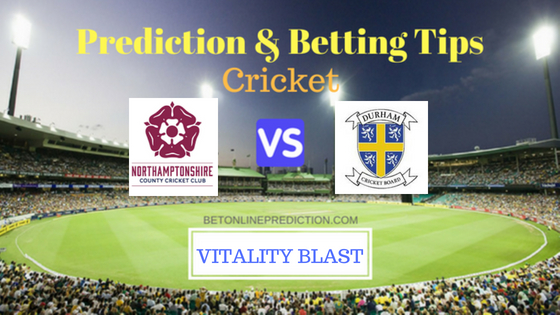 Northamptonshire vs Durham North Group T20 Prediction and Free Betting Tips 10th August 2018