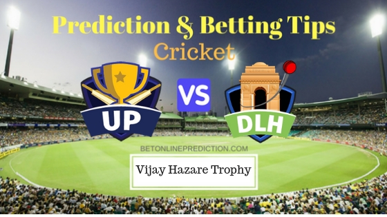 Uttar Pradesh vs Delhi Round 5, Elite Group B ODI Prediction and Free Betting Tips 24th September 2018