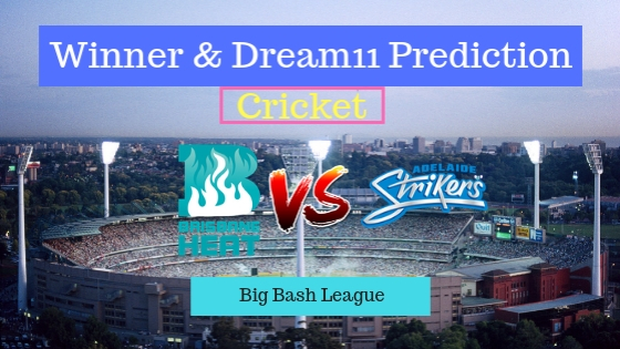 Brisbane Heat vs Adelaide Strikers 1st T20 Team, Team News, Winner Prediction 19th December 2018