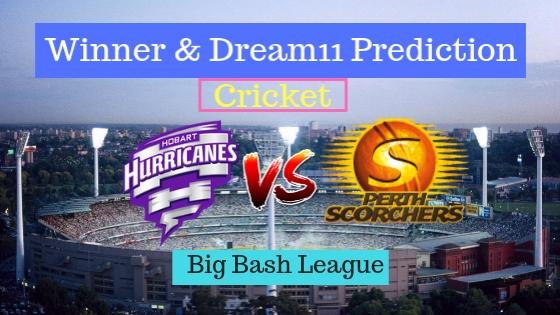 Hobart Hurricanes vs Perth Scorchers 13th T20 Team, Team News, Winner Prediction 30th December 2018