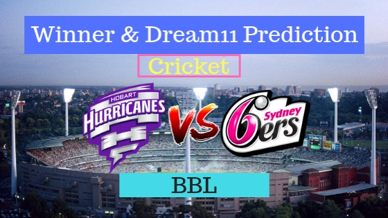 Hobart Hurricanes vs Sydney Sixers 19th T20 Team, Team News, Winner Prediction 4th January 2019