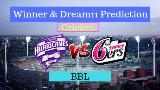 Hobart Hurricanes vs Sydney Sixers 19th T20 Team, Team News, Winner Prediction 4th January 2019