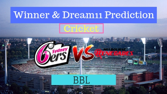 Sydney Sixers vs Melbourne Renegades 32nd T20 Team, Team News, Winner Prediction 16th January 2019