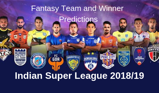 Indian Super League 2018 19 winner predictions and fanstasy team