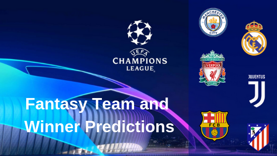 UEFA Champions League 2019 Winner and Fantasy Team Predictions