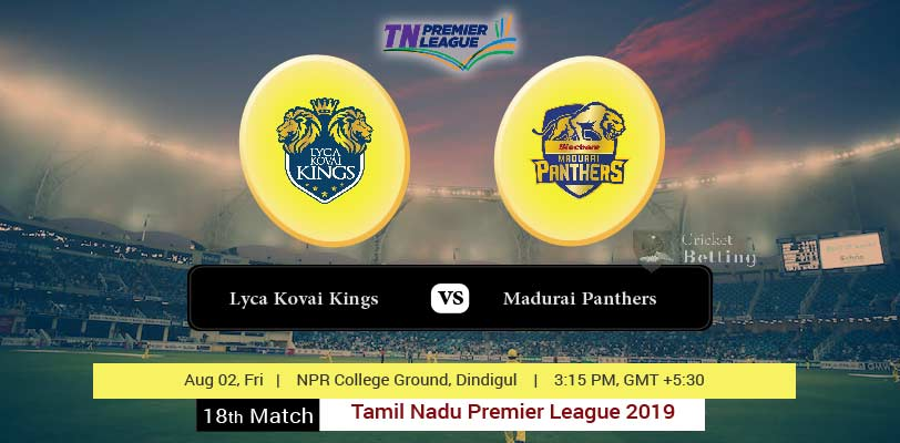 Lyca Kovai Kings vs Madurai Panthers 18th T20 TNPL