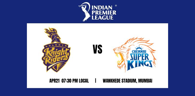 Kolkata Knight Riders vs Chennai Super Kings 15th T20 IPL 2021